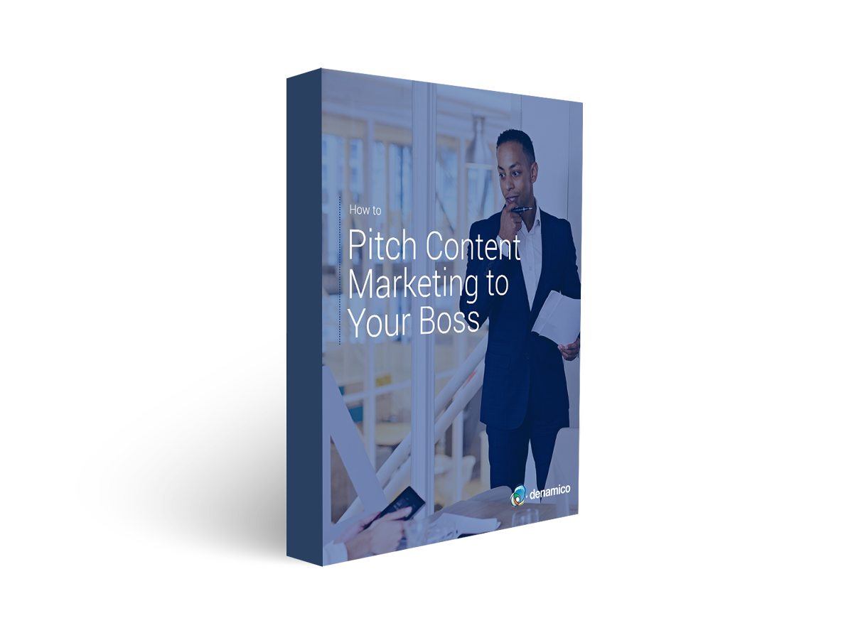 Denamico Free Guide - How To Pitch Content Marketing to Your Boss